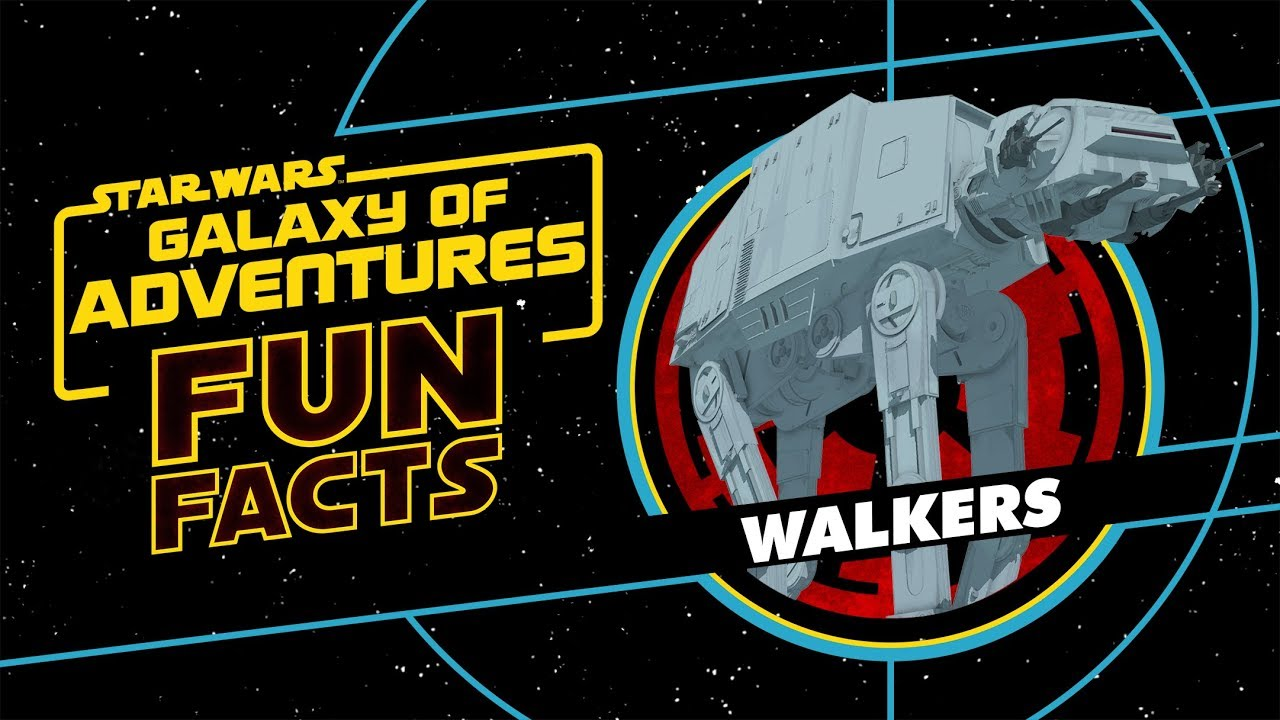 Star Wars Galaxy Of Adventures Fun Facts  Walkers