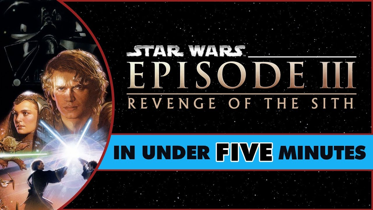 Star Wars Revenge Of The Sith In Under Five Minutes