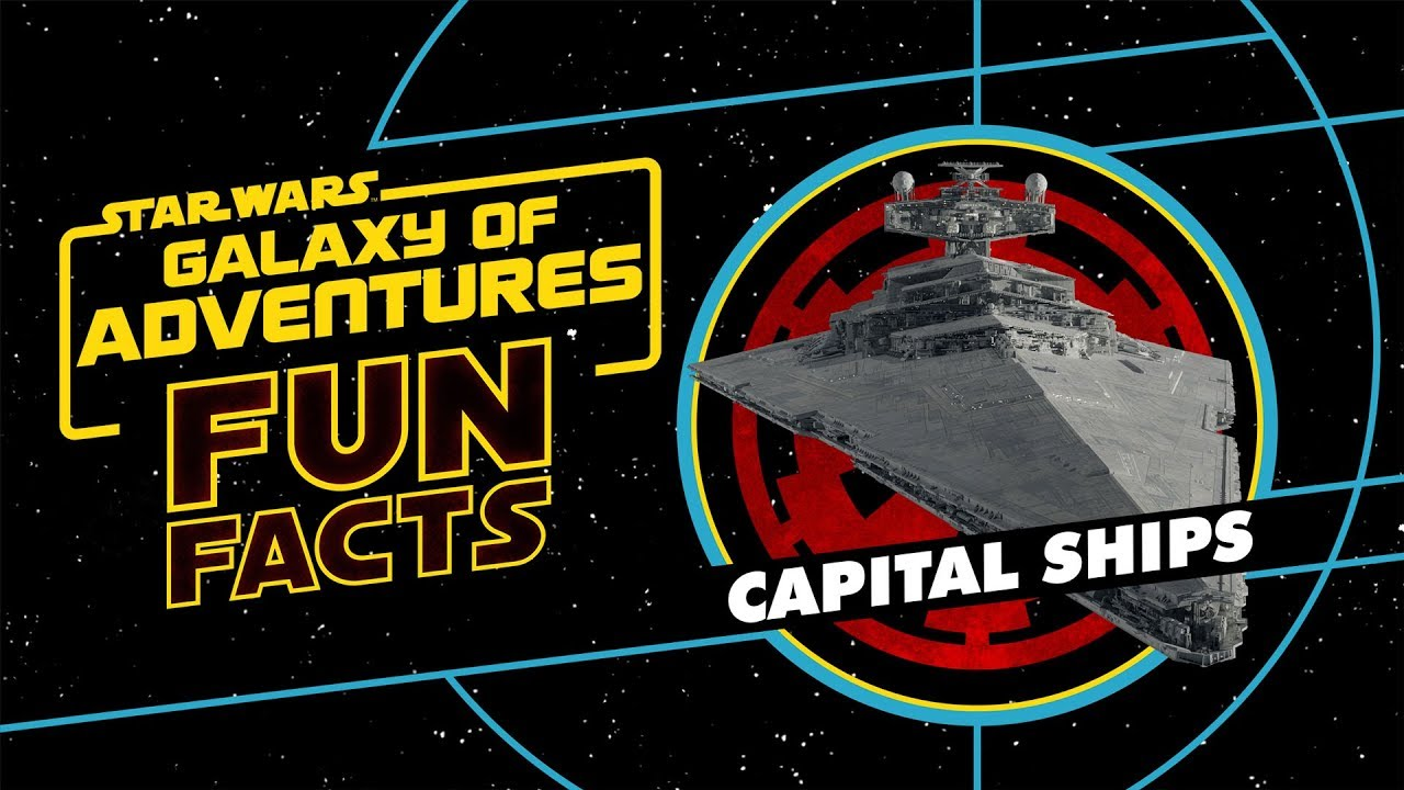 Star Wars Galaxy Of Adventures Fun Facts Capital Ships